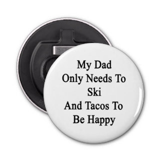 My Dad Only Needs To Ski And Tacos To Be Happy