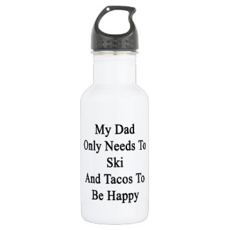 My Dad Only Needs To Ski And Tacos To Be Happy 532 Ml Water Bottle