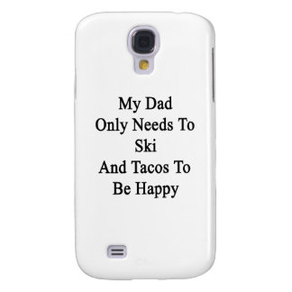 My Dad Only Needs To Ski And Tacos To Be Happy Samsung Galaxy S4 Cover
