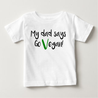 """My dad says Go Vegan!"" baby shirt"