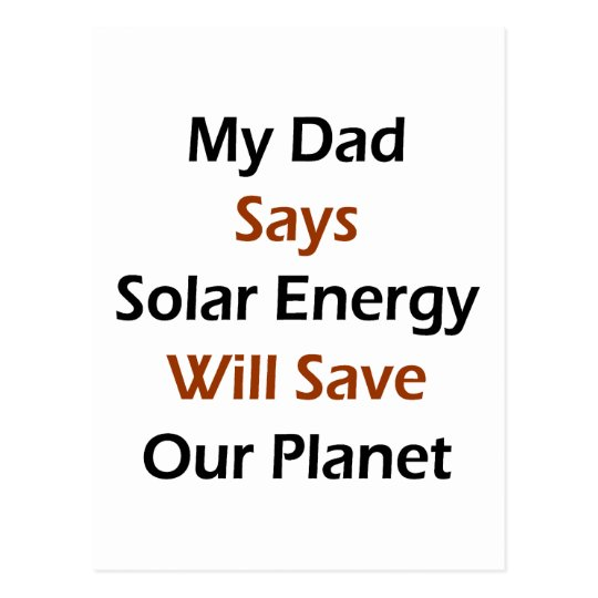 My Dad Says Solar Energy Will Save Our Planet Postcard