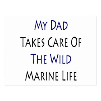 My Dad Takes Care Of The Wild Marine Life Postcard