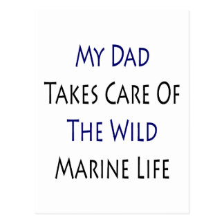 My Dad Takes Care Of The Wild Marine Life Post Cards
