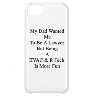 My Dad Wanted Me To Be A Lawyer But Being A HVAC R iPhone 5C Covers