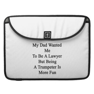 My Dad Wanted Me To Be A Lawyer But Being A Trumpe MacBook Pro Sleeve