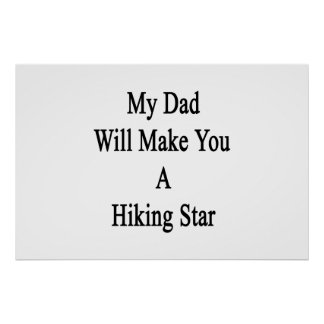 My Dad Will Make You A Hiking Star Print