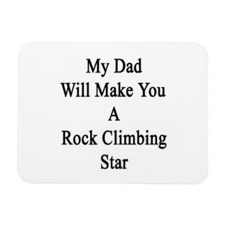 My Dad Will Make You A Rock Climbing Star Flexible Magnet