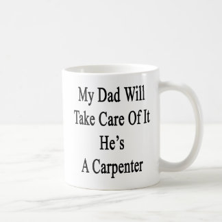 My Dad Will Take Care Of It He's A Carpenter Coffee Mug