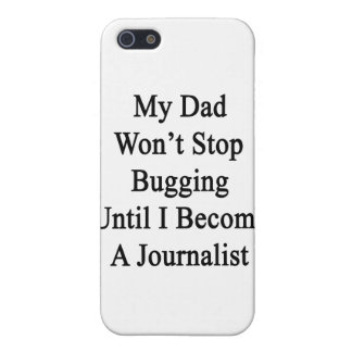 My Dad Won't Stop Bugging Until I Become A Journal iPhone 5 Covers