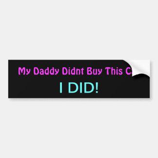 my daddy didnt buy this car bumpersticker bumper sticker