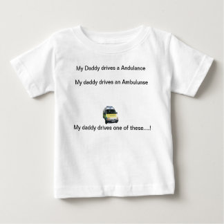 My daddy drives an ambulance... baby T-Shirt