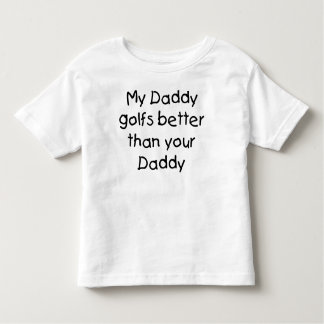 My Daddy golfs better than your Daddy T-shirts