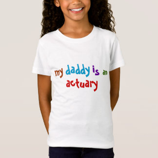 My daddy is an Actuary T-Shirt