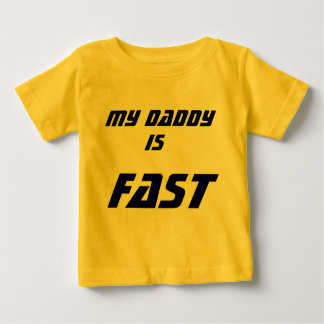 My Daddy, is the Fastest! Baby T-Shirt