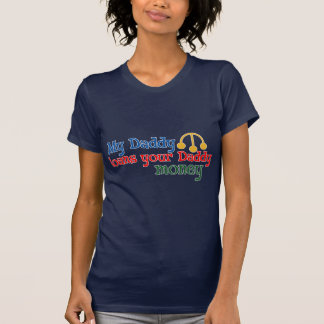 My Daddy Loans your Daddy Money T-Shirt