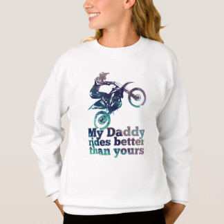 My Daddy Rides Better Than Yours Sweatshirt
