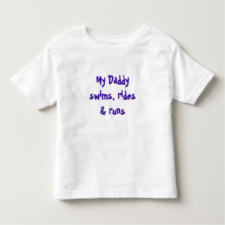 My Daddy swims, rides & runs Toddler T-Shirt