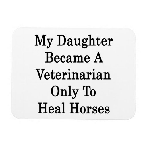 My Daughter Became A Veterinarian Only To Heal Hor Flexible Magnets