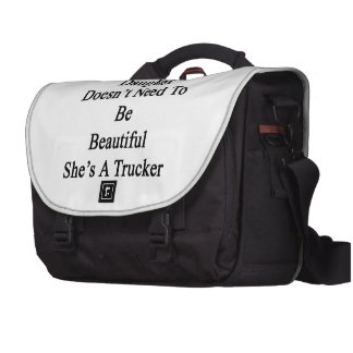My Daughter Doesn't Need To Be Beautiful She's A T Laptop Bag