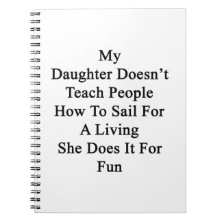 My Daughter Doesn't Teach People How To Sail For A Notebook
