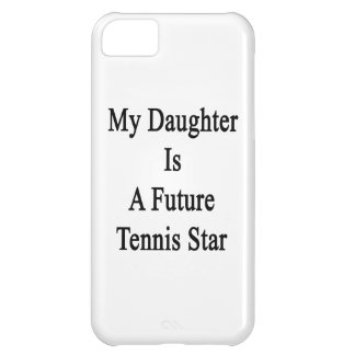 My Daughter Is A Future Tennis Star Cover For iPhone 5C