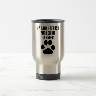 My Daughter Is A Yorkshire Terrier Travel Mug