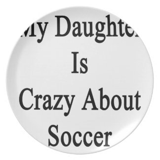 My Daughter Is Crazy About Soccer Plate