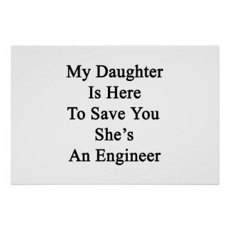 My Daughter Is Here To Save You She's An Engineer. Poster