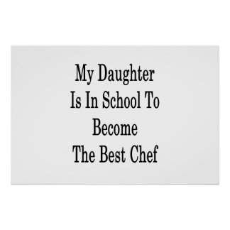 My Daughter Is In School To Become The Best Chef Poster