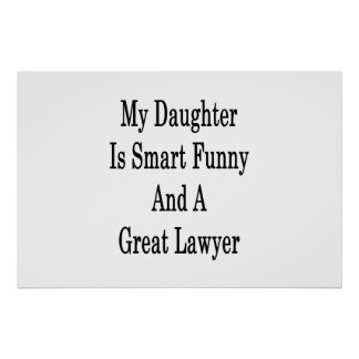 My Daughter Is Smart Funny And A Great Lawyer Poster