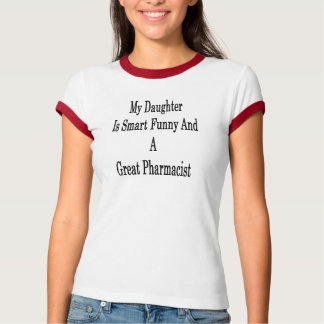 My Daughter Is Smart Funny And A Great Pharmacist T-Shirt