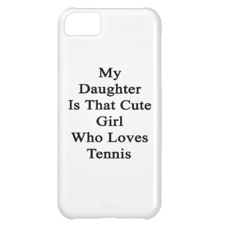 My Daughter Is That Cute Girl Who Loves Tennis iPhone 5C Cases