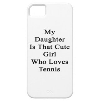My Daughter Is That Cute Girl Who Loves Tennis iPhone 5 Covers