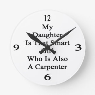 My Daughter Is That Smart Girl Who Is Also A Carpe Wall Clocks