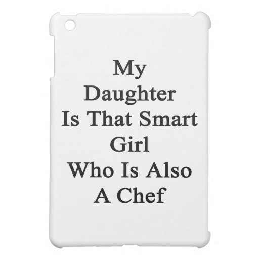 My Daughter Is That Smart Girl Who Is Also A Chef. iPad Mini Cases