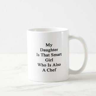 My Daughter Is That Smart Girl Who Is Also A Chef. Coffee Mug