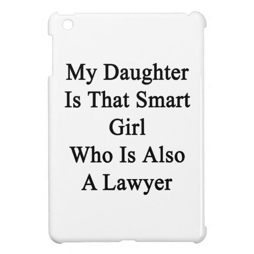 My Daughter Is That Smart Girl Who Is Also A Lawye Cover For The iPad Mini