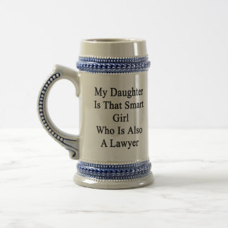 My Daughter Is That Smart Girl Who Is Also A Lawye Coffee Mugs