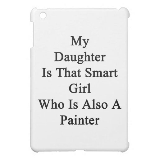 My Daughter Is That Smart Girl Who Is Also A Paint iPad Mini Case