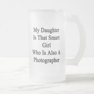 My Daughter Is That Smart Girl Who Is Also A Photo Coffee Mug