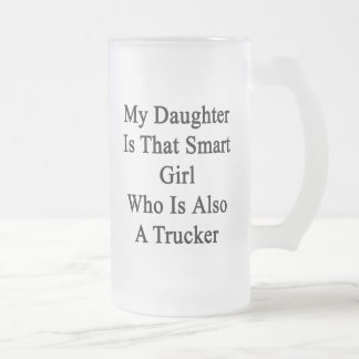 My Daughter Is That Smart Girl Who Is Also A Truck Beer Mugs
