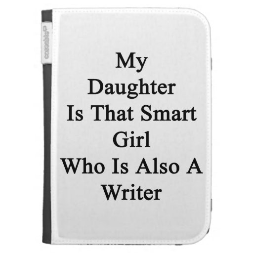 My Daughter Is That Smart Girl Who Is Also A Write Kindle Cases