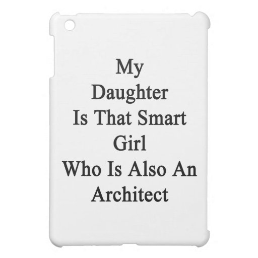 My Daughter Is That Smart Girl Who Is Also An Arch iPad Mini Case
