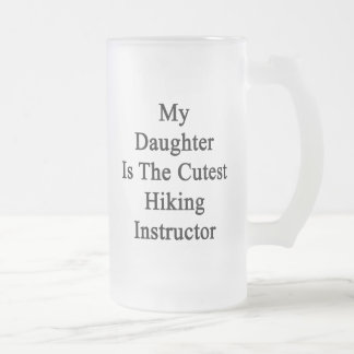 My Daughter Is The Cutest Hiking Instructor Frosted Glass Mug