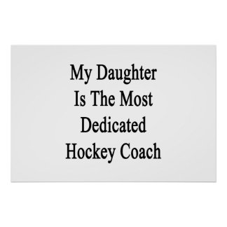 My Daughter Is The Most Dedicated Hockey Coach Poster