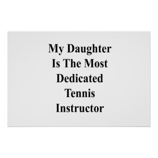 My Daughter Is The Most Dedicated Tennis Instructo Poster