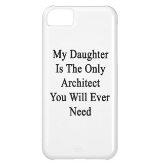 My Daughter Is The Only Architect You Will Ever Ne Cover For iPhone 5C