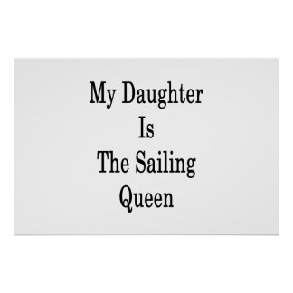 My Daughter Is The Sailing Queen Poster