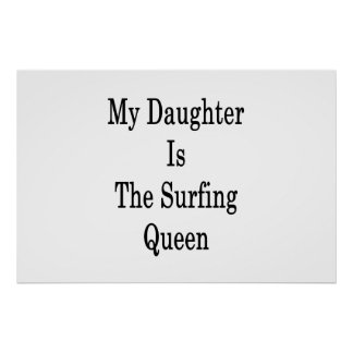 My Daughter Is The Surfing Queen Poster