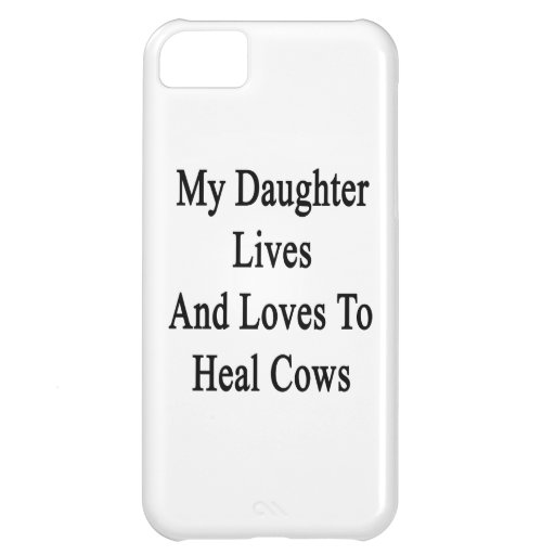 My Daughter Lives And Loves To Heal Cows iPhone 5C Cover
